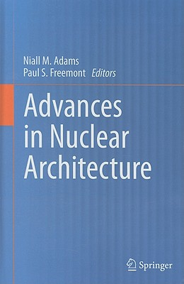 Advances in Nuclear Architecture By Adams, Niall M. (EDT)/ Freemont, Paul S. (EDT)